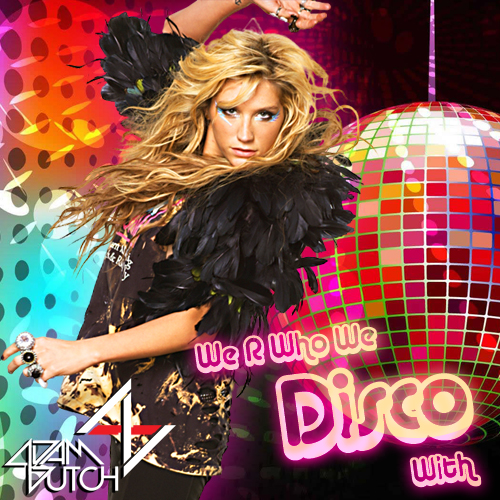 We R Who We Disco With (Adam Dutch Mashup)